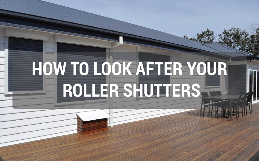HOW YOU WIll LOOK AFTER YOUR ROLLER SHUTTERS