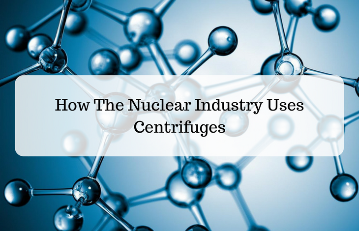 How The Nuclear Industry Uses Centrifuges