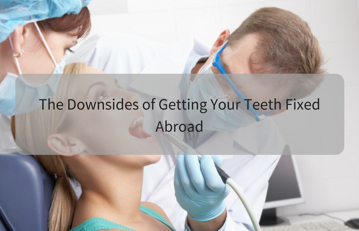 The Downsides of Getting Your Teeth Fixed Abroad