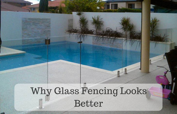 Why Glass Fencing Looks Better