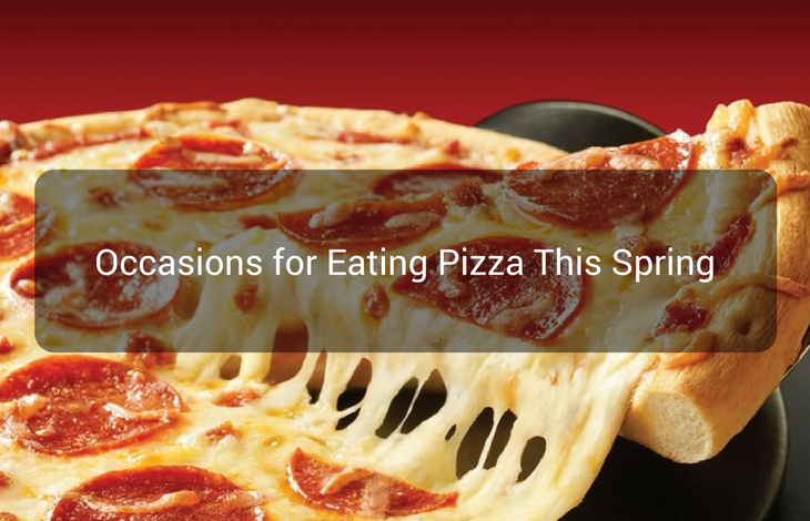 Occasions for Eating Pizza This Spring