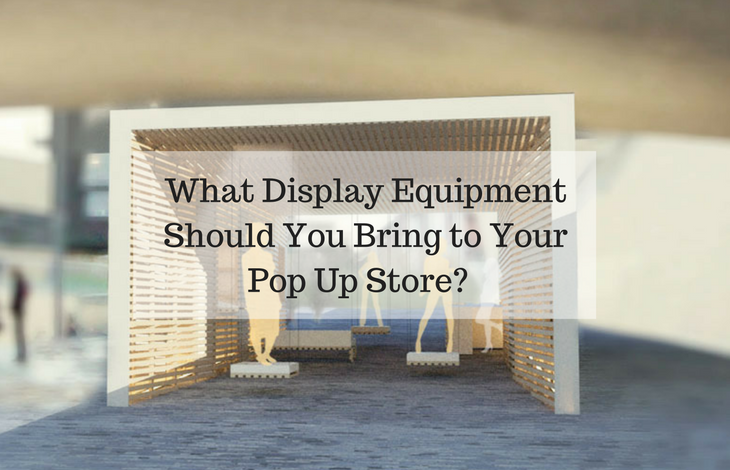 What Display Equipment Should You Bring to Your Pop Up Store-