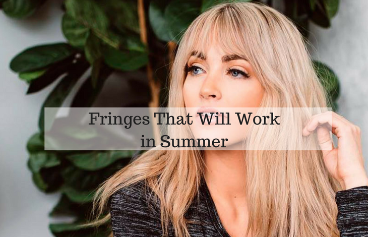 Fringes That Will Work in Summer