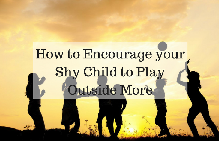 How to Encourage your Shy Child to Play Outside More