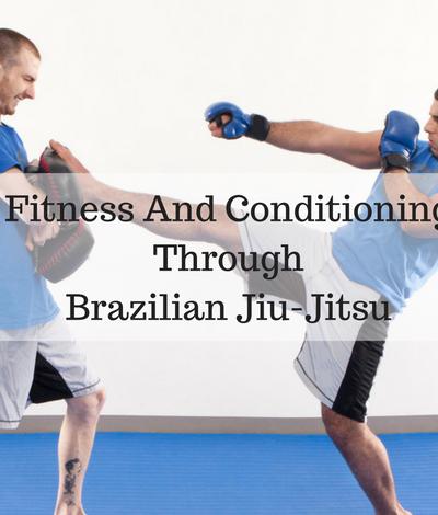 Fitness And Conditioning Through Brazilian Jiu-Jitsu