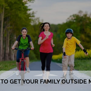 How to get your family outside more