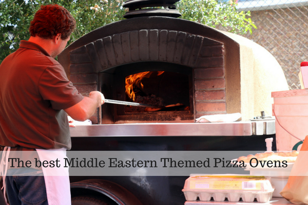 The best Middle Eastern Themed Pizza Ovens