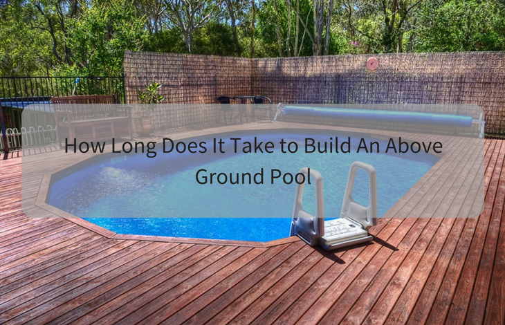 How Long Does It Take to Build An Above Ground Pool ...