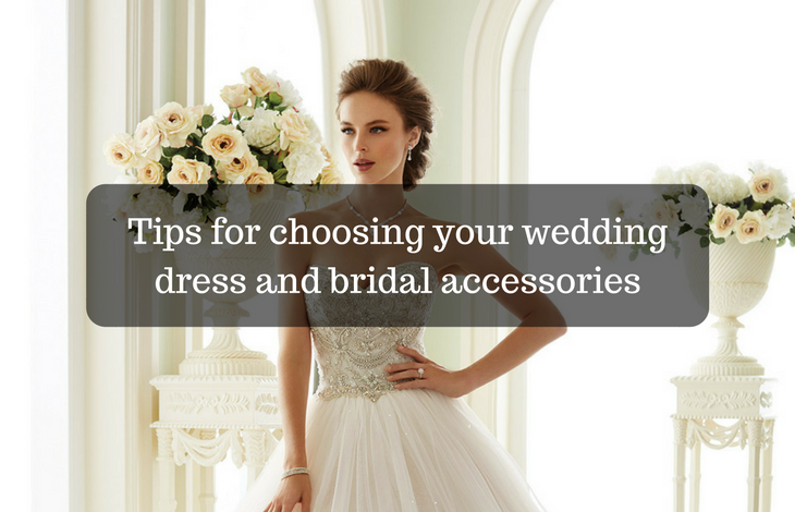 Tips for choosing your wedding dress and bridal accessories