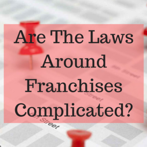 Are The Laws Around Franchises Complicated_