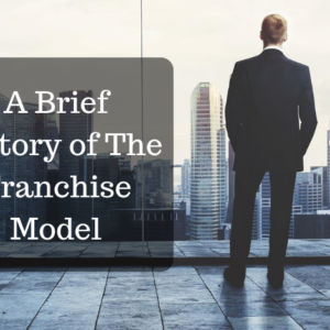 A Brief History of The Franchise Model