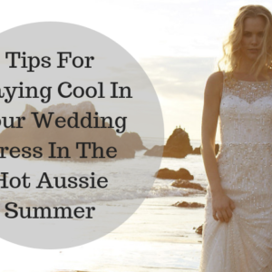 Tips For Staying Cool In Your Wedding Dress In The Hot Aussie Summer