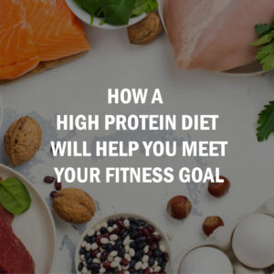 How A High Protein Diet Will Help You Meet Your Fitness Goal