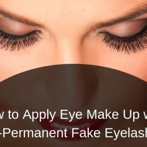 How to Apply Eye Make Up with Semi-Permanent Fake Eyelashes In