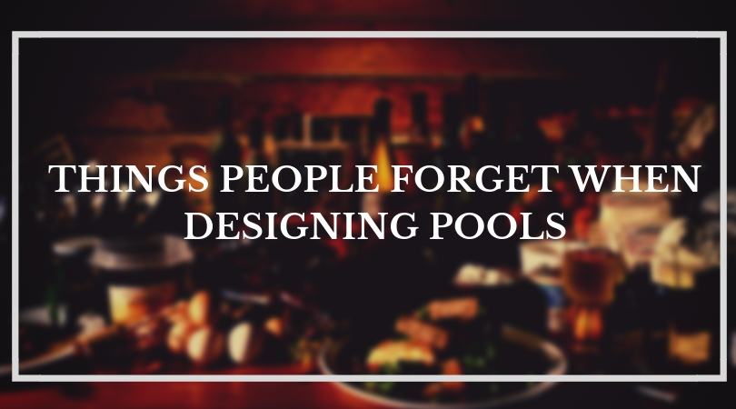 Things People Forget When Designing Pools Expert Zine